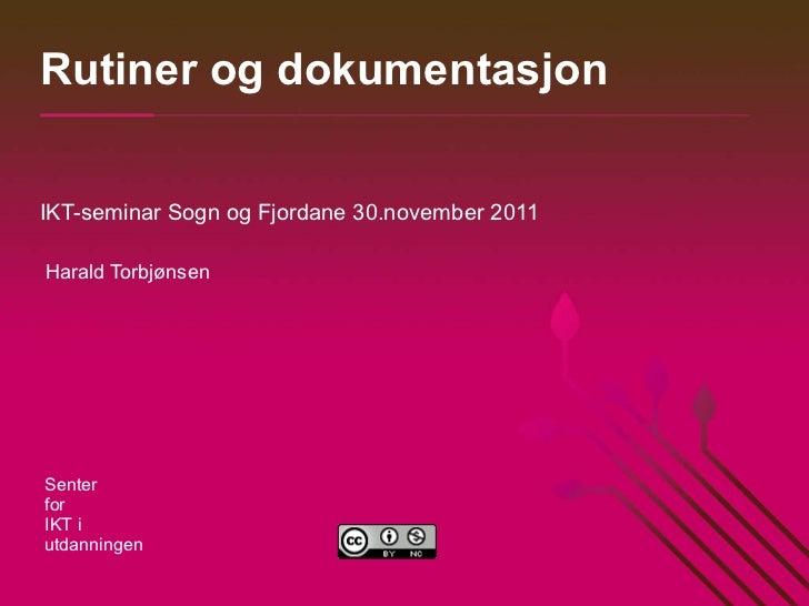 Rutiner og dokumentasjon IKT-seminar Sogn og Fjordane 30.november 2011 Harald Torbjønsen