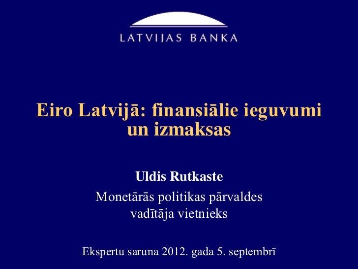 Eiro Latvijā: finansiālie ieguvumi           un izmaksas             Uldis Rutkaste       Monetārās politikas pārvaldes   ...