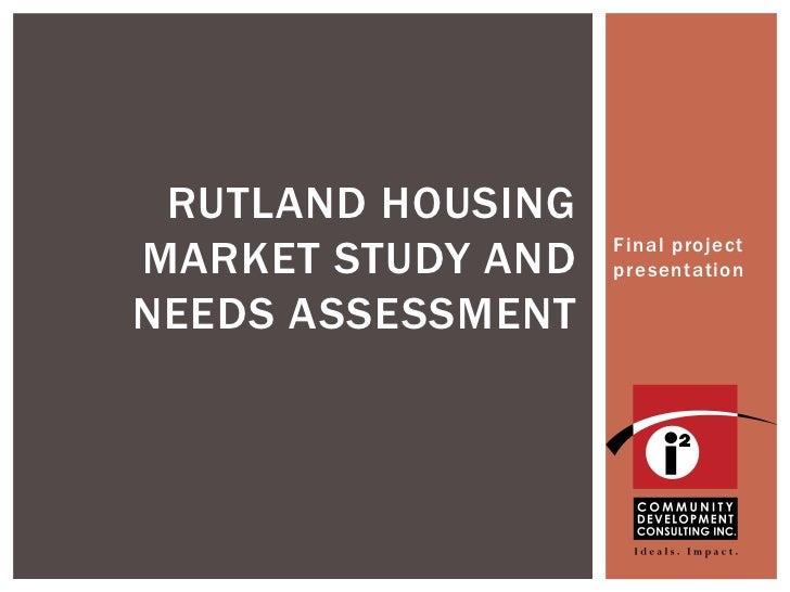 RUTLAND HOUSINGMARKET STUDY AND   Final project                   presentationNEEDS ASSESSMENT