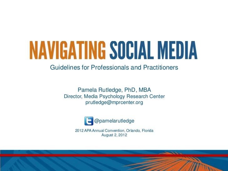 Guidelines for Professionals and Practitioners         Pamela Rutledge, PhD, MBA    Director, Media Psychology Research Ce...