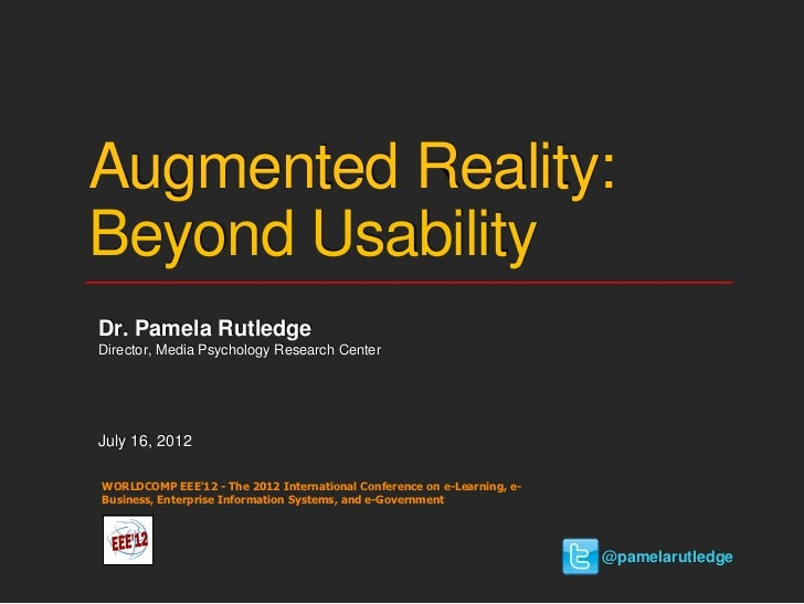 Augmented Reality:Beyond UsabilityDr. Pamela RutledgeDirector, Media Psychology Research CenterJuly 16, 2012WORLDCOMP EEE1...