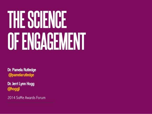 THESCIENCE OFENGAGEMENT Dr. Pamela Rutledge @pamelarutledge Dr. Jerri Lynn Hogg @hoggjl 2014 SoMe Awards Forum