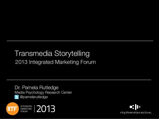 "Transmedia Storytelling"" 2013 Integrated Marketing Forum ""  ""  Dr. Pamela Rutledge  Media Psychology Research Center @pame..."