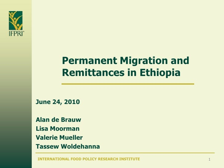 Permanent Migration and Remittances in Ethiopia<br />June 24, 2010<br />Alan de Brauw<br />Lisa Moorman<br />Valerie Muell...