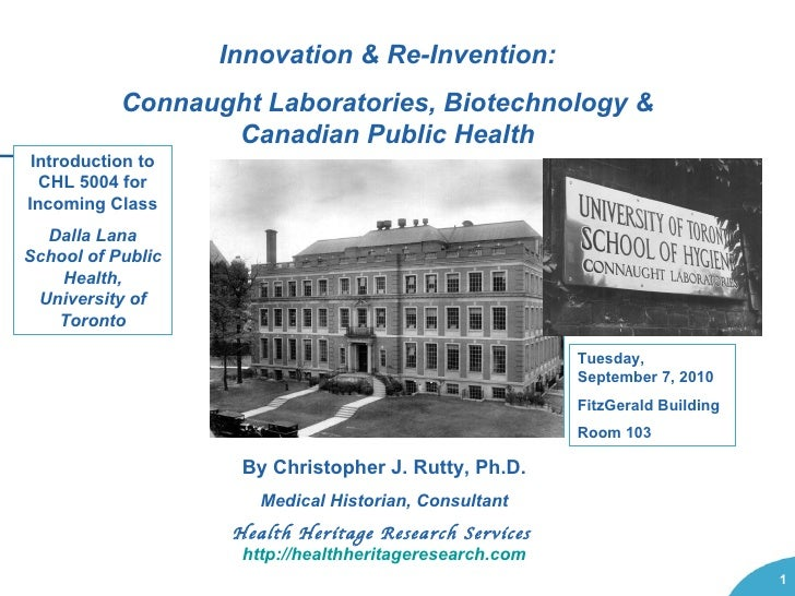 Innovation & Re-Invention: Connaught Laboratories, Biotechnology & Canadian Public Health Tuesday, September 7, 2010 FitzG...