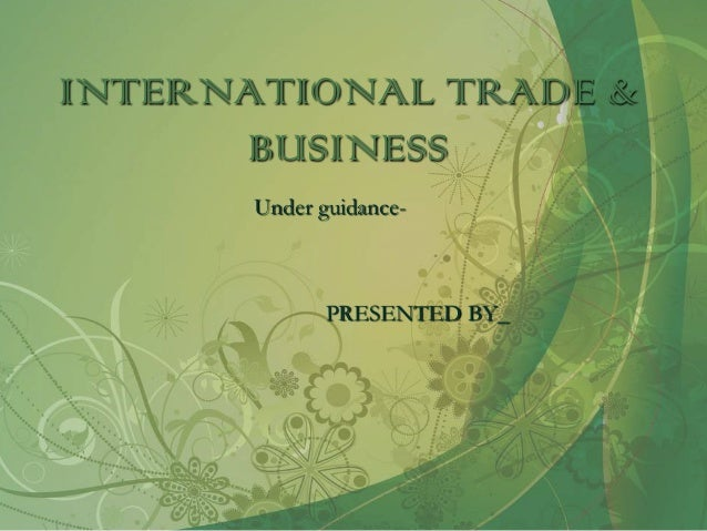 INTERNATIONAL TRADE &      BUSINESS       Under guidance-              PRESENTED BY_