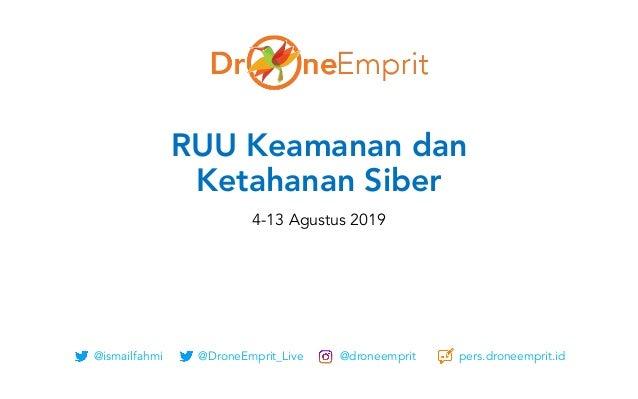 @ismailfahmi @DroneEmprit_Live @droneemprit pers.droneemprit.id RUU Keamanan dan Ketahanan Siber 4-13 Agustus 2019