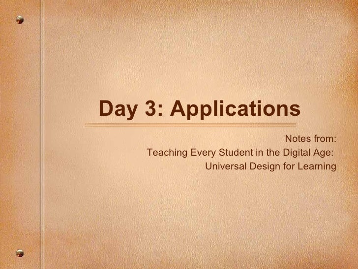 Day 3: Applications Notes from: Teaching Every Student in the Digital Age:  Universal Design for Learning