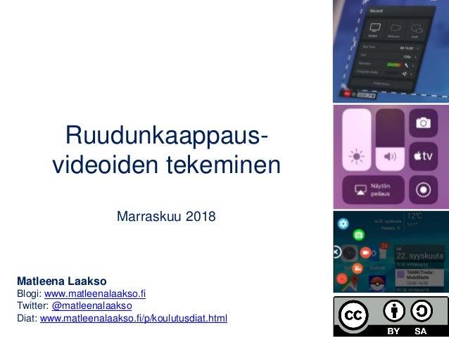 Ruudunkaappaus- videoiden tekeminen Marraskuu 2018 Matleena Laakso Blogi: www.matleenalaakso.fi Twitter: @matleenalaakso D...