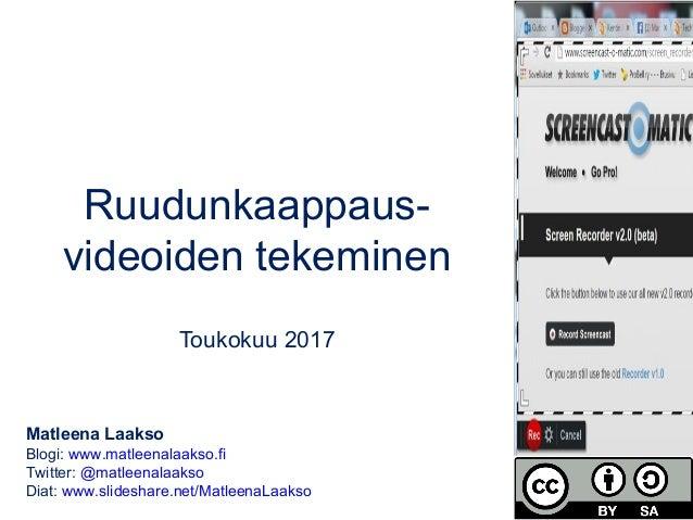 Ruudunkaappaus- videoiden tekeminen Toukokuu 2017 Matleena Laakso Blogi: www.matleenalaakso.fi Twitter: @matleenalaakso Di...
