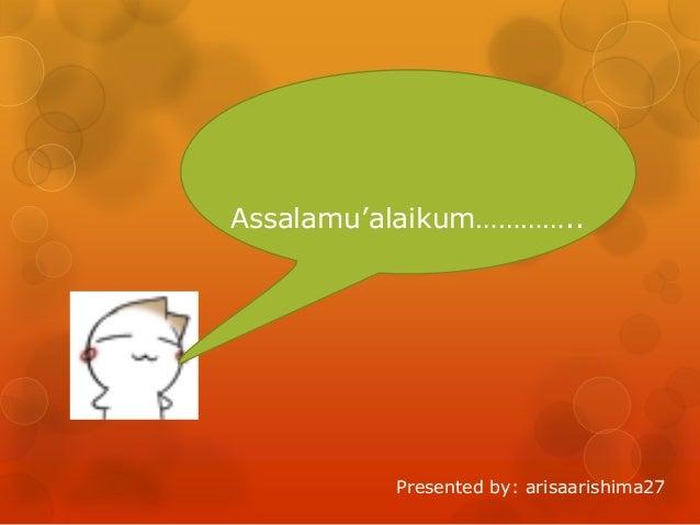 Assalamu'alaikum…………..  Presented by: arisaarishima27