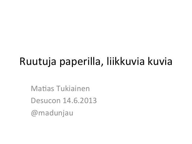 Ruutuja paperilla, liikkuvia kuvia Ma0as Tukiainen Desucon 14.6.2013 @madunjau
