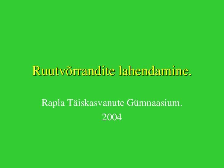 Ruutvõrrandite lahendamine.<br />Rapla Täiskasvanute Gümnaasium.<br />2004<br />