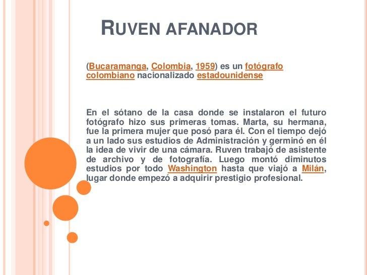 RUVEN AFANADOR(Bucaramanga, Colombia, 1959) es un fotógrafocolombiano nacionalizado estadounidenseEn el sótano de la casa ...