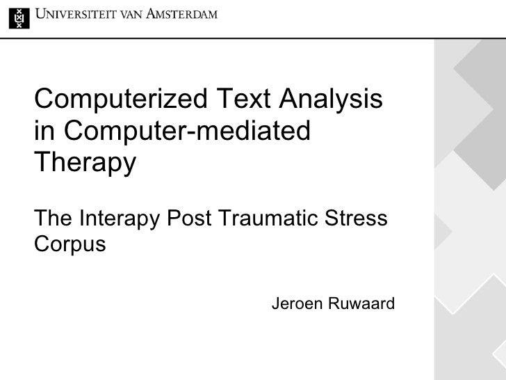 Computerized Text Analysis in Computer-mediated Therapy The Interapy Post Traumatic Stress Corpus Jeroen Ruwaard