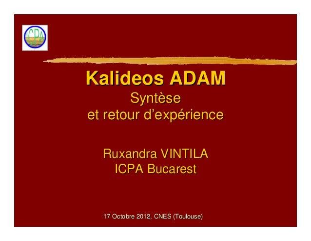 Kalideos ADAM       Syntèseet retour d'expérience  Ruxandra VINTILA   ICPA Bucarest  17 Octobre 2012, CNES (Toulouse)