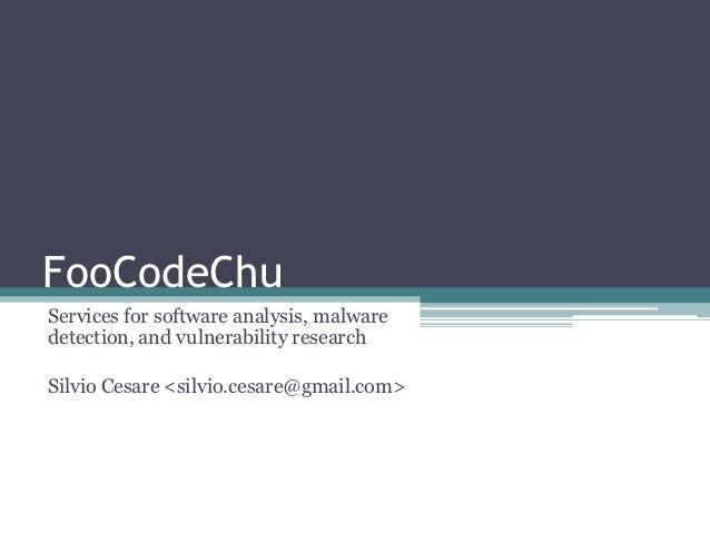 FooCodeChuServices for software analysis, malwaredetection, and vulnerability researchSilvio Cesare <silvio.cesare@gmail.c...