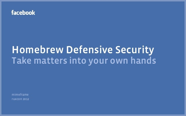 Homebrew Defensive SecurityTake matters into your own handsmimeframeruxcon 2012