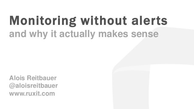 ruxit theme 2014.05.15 Monitoring without alerts and why it actually makes sense Alois Reitbauer @aloisreitbauer www.ruxit...