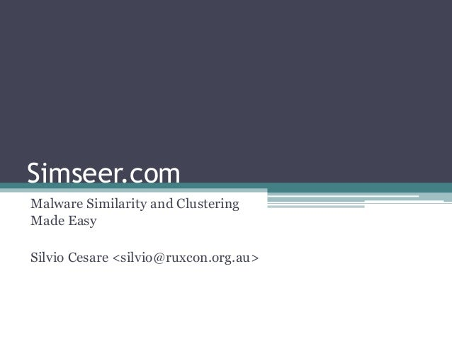 Simseer.comMalware Similarity and ClusteringMade EasySilvio Cesare <silvio@ruxcon.org.au>