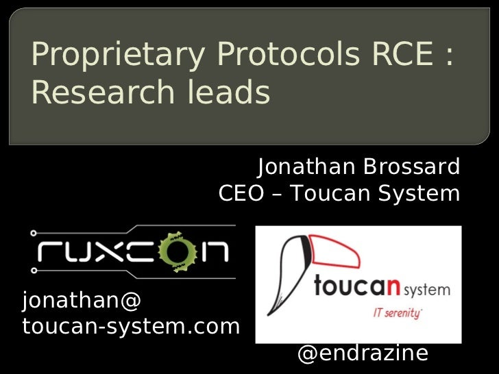 Proprietary Protocols RCE :Research leads                  Jonathan Brossard               CEO – Toucan Systemjonathan@tou...