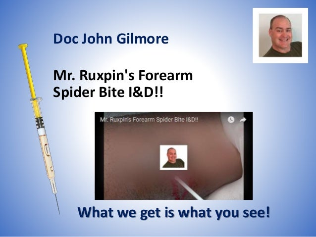 Mr. Ruxpin's Forearm Spider Bite I&D!! What we get is what you see! Doc John Gilmore