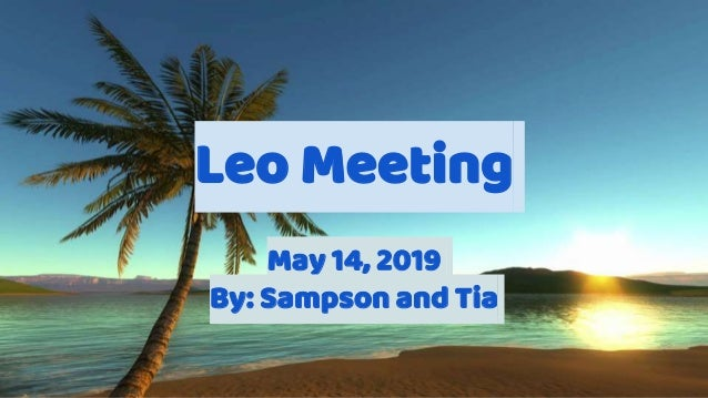 Leo Meeting May 14, 2019 By: Sampson and Tia