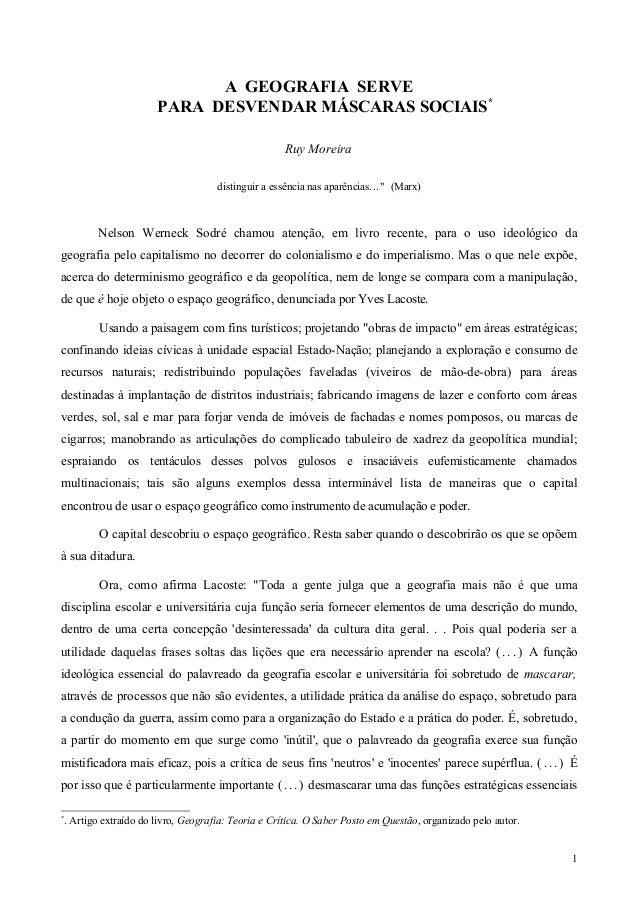 """A GEOGRAFIA SERVE PARA DESVENDAR MÁSCARAS SOCIAIS* Ruy Moreira distinguir a essência nas aparências..."""" (Marx) Nelson Wern..."""