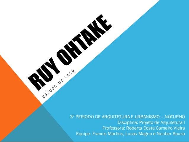 3º PERIODO DE ARQUITETURA E URBANISMO – NOTURNO  Disciplina: Projeto de Arquitetura I  Professora: Roberta Costa Carneiro ...