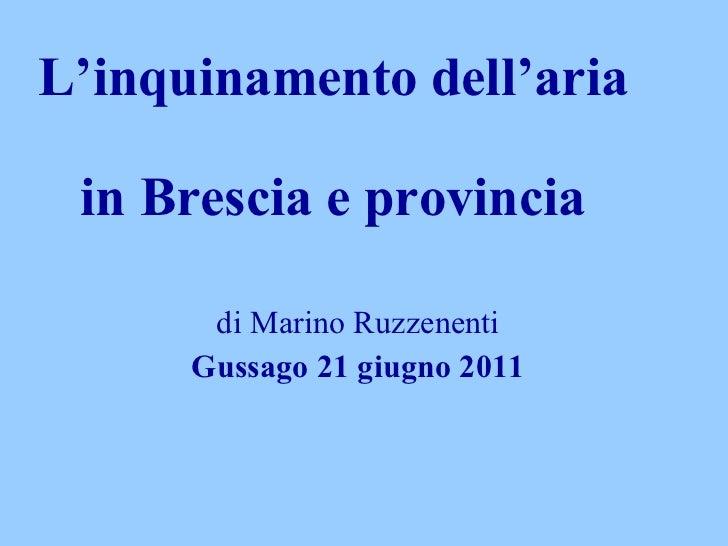 L'inquinamento dell'aria  in Brescia e provincia  di Marino Ruzzenenti Gussago 21 giugno 2011