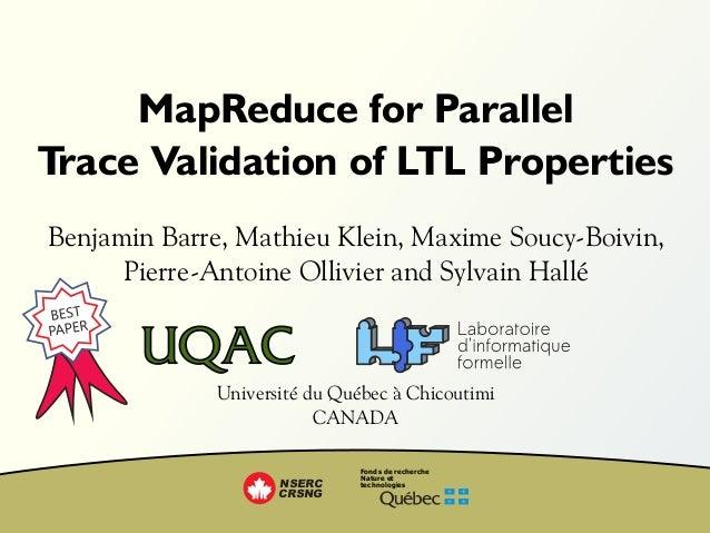 MapReduce for ParallelTrace Validation of LTL PropertiesBenjamin Barre, Mathieu Klein, Maxime Soucy-Boivin,      Pierre-An...
