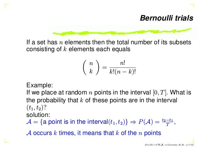 Bernoulli trials If a set has n elements then the total number of its subsets consisting of k elements each equals  n k  =...