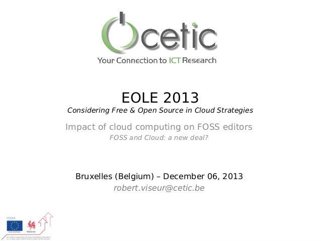 EOLE 2013 Considering Free & Open Source in Cloud Strategies  Impact of cloud computing on FOSS editors FOSS and Cloud: a ...