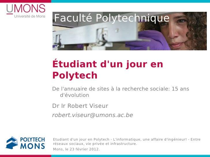 Faculté PolytechniqueÉtudiant dun jour enPolytechDe lannuaire de sites à la recherche sociale: 15 ans  dévolutionDr Ir Rob...