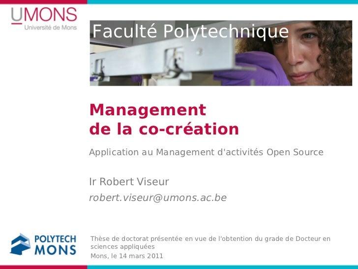 Faculté PolytechniqueManagementde la co-créationApplication au Management dactivités Open SourceIr Robert Viseurrobert.vis...