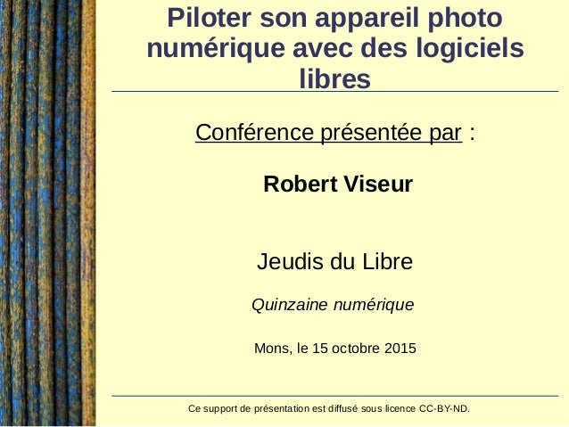 Contact : Robert Viseur - robert.viseur@ecocentric.be - www.derriereleviseur.be 1 / 81 Piloter son appareil photo numériqu...