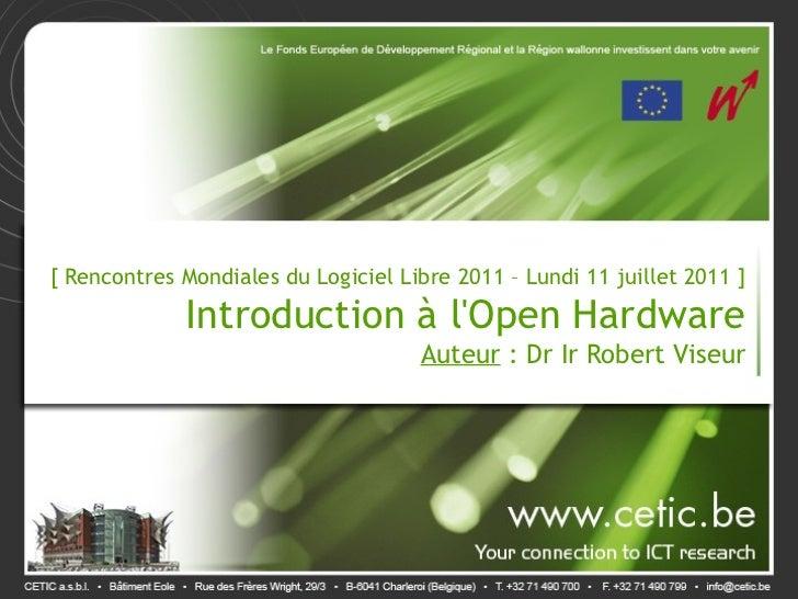 [ Rencontres Mondiales du Logiciel Libre 2011 – Lundi 11 juillet 2011 ]             Introduction à lOpen Hardware         ...