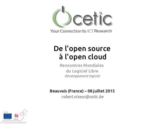 De l'open source à l'open cloud Rencontres Mondiales du Logiciel Libre Développement logiciel Beauvais (France) – 08 juill...