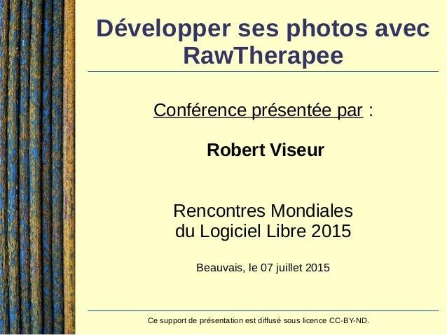 Contact:Robert Viseur - robert.viseur@ecocentric.be - www.derriereleviseur.be 1 / 43 Développer ses photos avec RawThera...