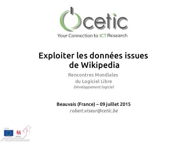 Exploiter les données issues de Wikipedia Rencontres Mondiales du Logiciel Libre Développement logiciel Beauvais (France) ...
