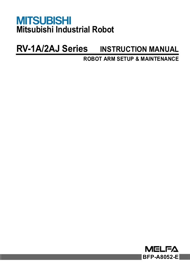 Mitsubishi Industrial Robot RV-1A/2AJ Series INSTRUCTION MANUAL ROBOT ARM SETUP & MAINTENANCE BFP-A8052-E