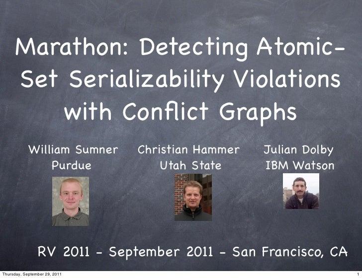 Marathon: Detecting Atomic-     Set Serializability Violations        with Conflict Graphs            William Sumner     Ch...