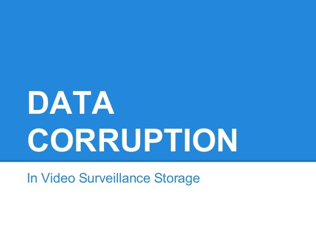 DATA  CORRUPTION  In Video Surveillance Storage