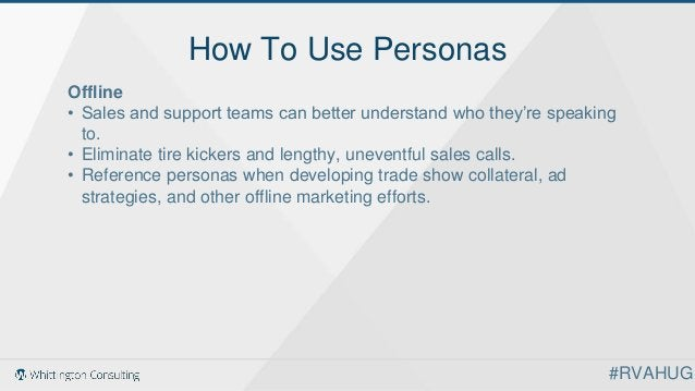 How To Use Personas Offline • Sales and support teams can better understand who they're speaking to. • Eliminate tire kick...
