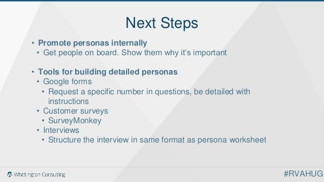 Next Steps • Promote personas internally • Get people on board. Show them why it's important • Tools for building detailed...
