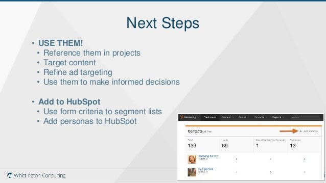 Next Steps • USE THEM! • Reference them in projects • Target content • Refine ad targeting • Use them to make informed dec...