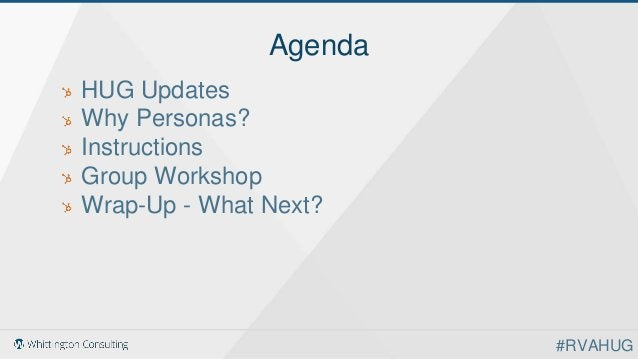 Agenda HUG Updates Why Personas? Instructions Group Workshop Wrap-Up - What Next? #RVAHUG