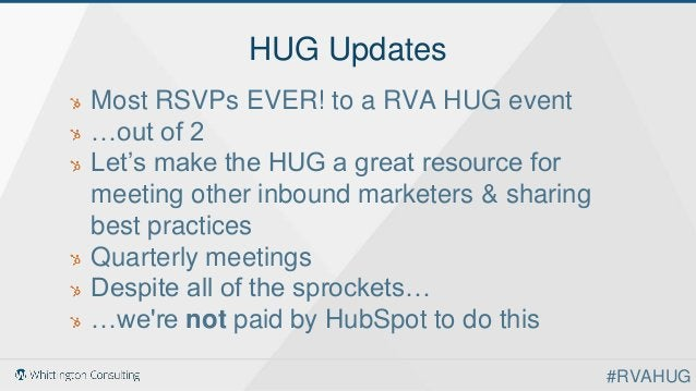 HUG Updates Most RSVPs EVER! to a RVA HUG event …out of 2 Let's make the HUG a great resource for meeting other inbound ma...