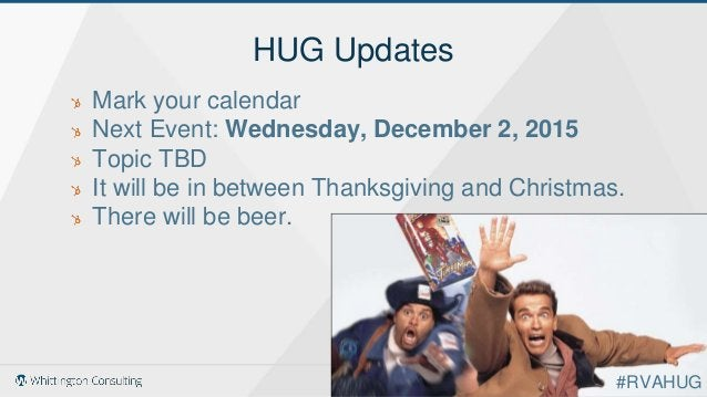HUG Updates Mark your calendar Next Event: Wednesday, December 2, 2015 Topic TBD It will be in between Thanksgiving and Ch...