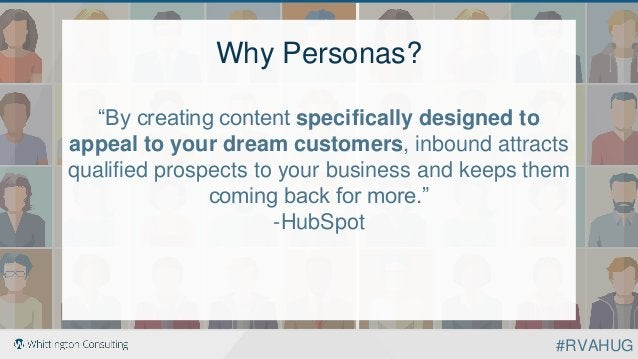 """Why Personas? """"By creating content specifically designed to appeal to your dream customers, inbound attracts qualified pro..."""